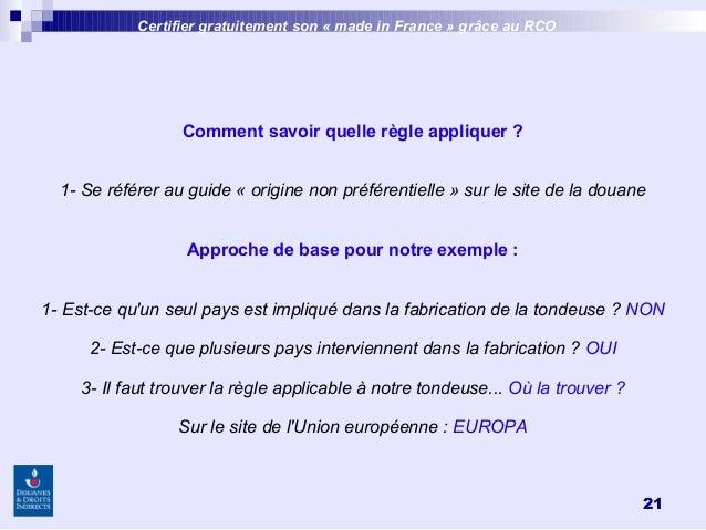 21 Certifier gratuitement son «made inFrance » grâce au RCO Comment savoir quelle règle appliquer? 1- Se référer au gui...