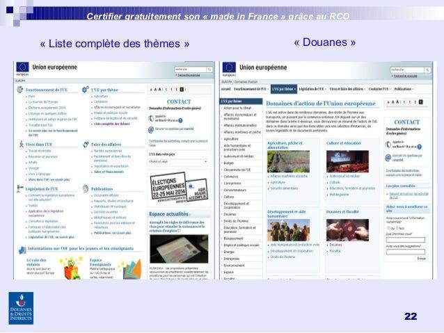 22 Certifier gratuitement son «made inFrance » grâce au RCO «Liste complète des thèmes» «Douanes»