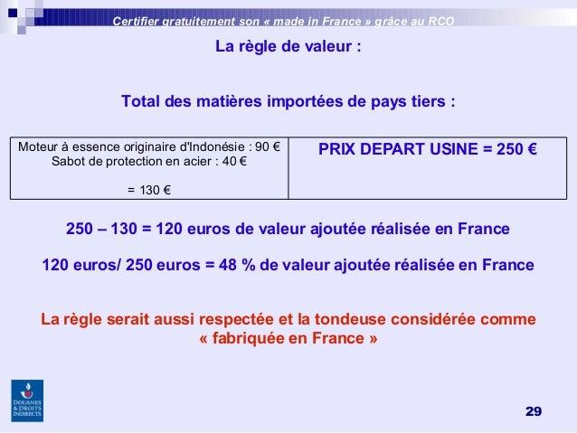 29 La règle de valeur: Total des matières importées de pays tiers: 250 – 130 = 120 euros de valeur ajoutée réalisée en F...