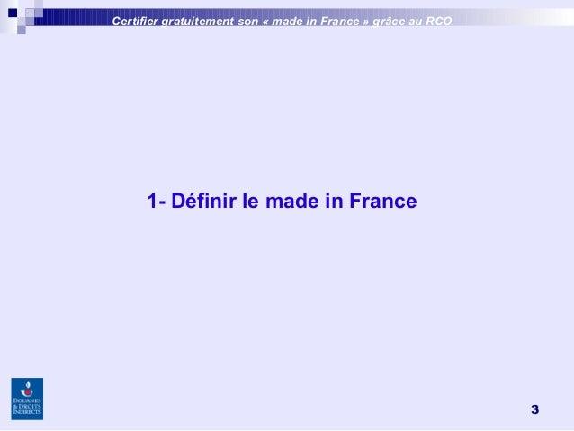 3 1- Définir le made in France Certifier gratuitement son «made inFrance » grâce au RCO