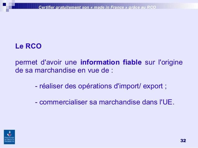 32 Certifier gratuitement son «made inFrance » grâce au RCO Le RCO permet d'avoir une information fiable sur l'origine ...