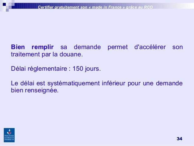 34 Certifier gratuitement son «made inFrance » grâce au RCO Bien remplir sa demande permet d'accélérer son traitement pa...