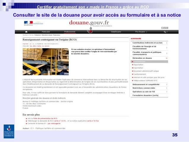35 Certifier gratuitement son «made inFrance » grâce au RCO Consulter le site de la douane pour avoir accès au formulair...