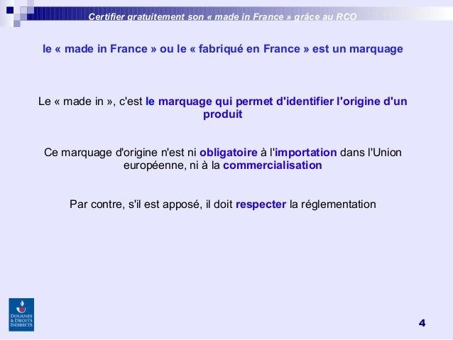 4 le «made inFrance »ou le «fabriqué en France» est un marquage Le «made in», c'est le marquage qui permet d'identi...