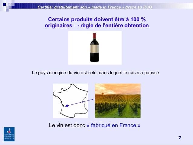 7 Certains produits doivent être à 100% originaires → règle de l'entière obtention Le pays d'origine du vin est celui dan...