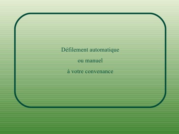 Défilement automatique ou manuel à votre convenance