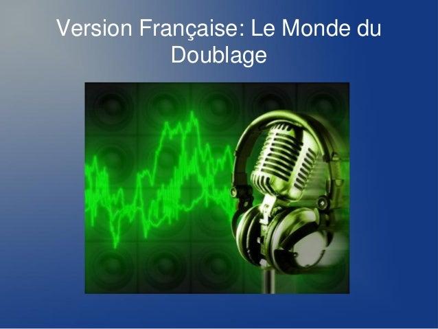 Version Française: Le Monde du Doublage
