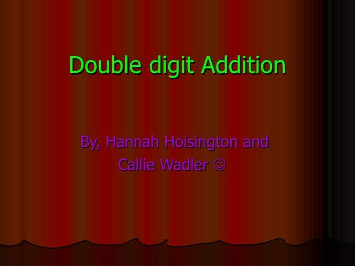 Double digit Addition By, Hannah Hoisington and Callie Wadler  