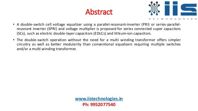 Abstract • A double-switch cell voltage equalizer using a parallel-resonant-inverter (PRI) or series-parallel- resonant in...