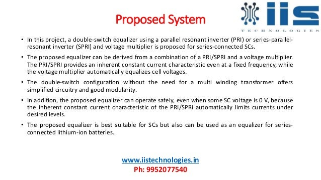 Proposed System • In this project, a double-switch equalizer using a parallel resonant inverter (PRI) or series-parallel- ...