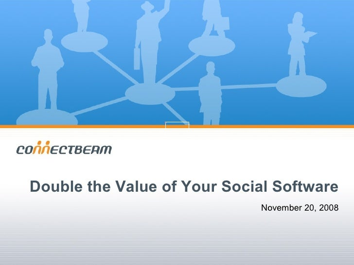 Double the Value of Your Social Software November 20, 2008