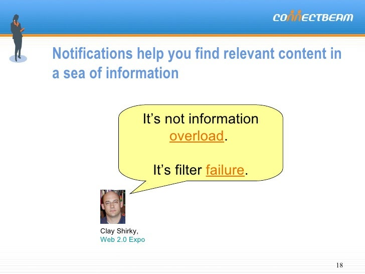 Notifications help you find relevant content in a sea of information It's not information  overload .  It's filter  failur...
