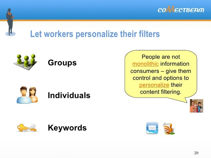 Let workers personalize their filters People are not  monolithic  information consumers – give them control and options to...