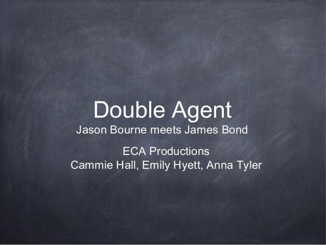 Double Agent  Jason Bourne meets James Bond ECA Productions Cammie Hall, Emily Hyett, Anna Tyler