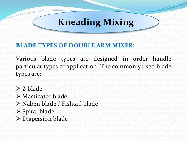 Kneading Mixing BLADE TYPES OF DOUBLE ARM MIXER: Various blade types are designed in order handle particular types of appl...
