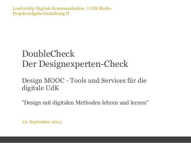 Leadership Digitale Kommunikation / UdK Berlin Projektaufgabe Gestaltung II 22. September 2013 DoubleCheck Der Designexper...