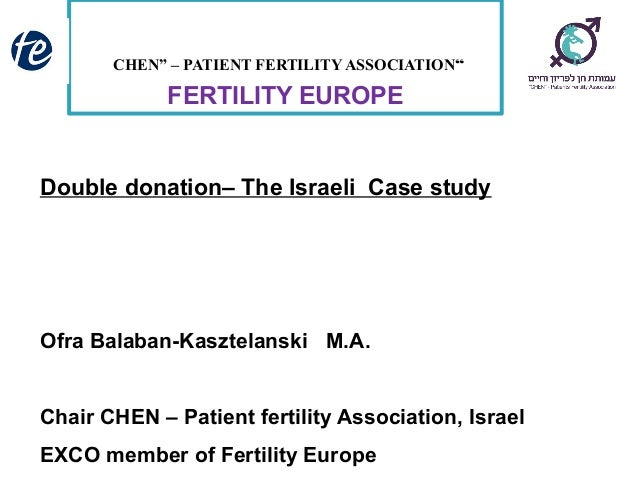 """CHEN"" – PATIENT FERTILITY ASSOCIATION FERTILITY EUROPE Double donation– The Israeli Case study Ofra Balaban-Kasztelanski ..."