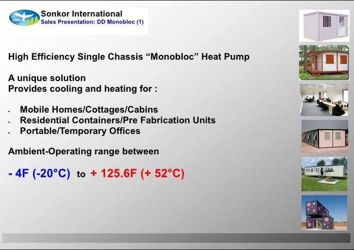 "Sonkor International            Sales Presentation: DD Monobloc (1)    High Efficiency Single Chassis ""Monobloc"" Heat Pump..."