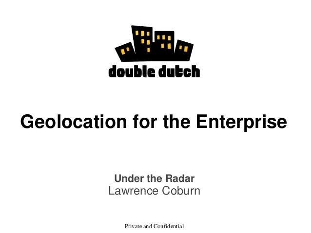 Geolocation for the Enterprise Under the Radar Lawrence Coburn Private and Confidential