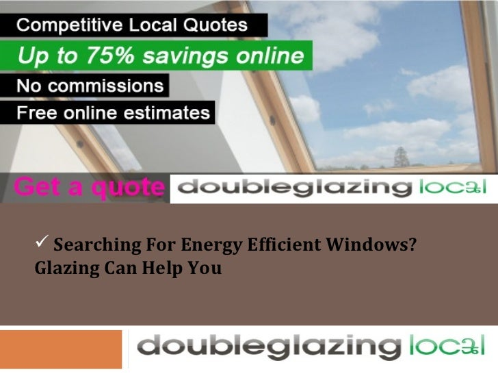 <ul><li>Searching For Energy Efficient Windows? Glazing Can Help You </li></ul>