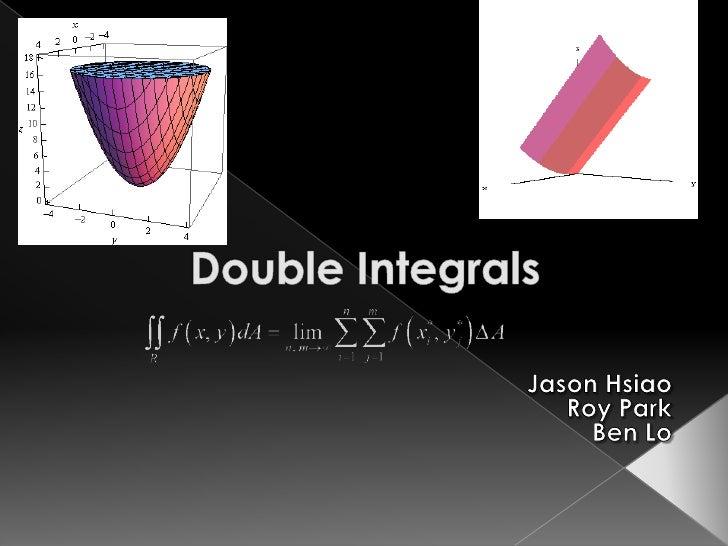 Double Integrals<br />Jason Hsiao<br />Roy Park<br />Ben Lo<br />