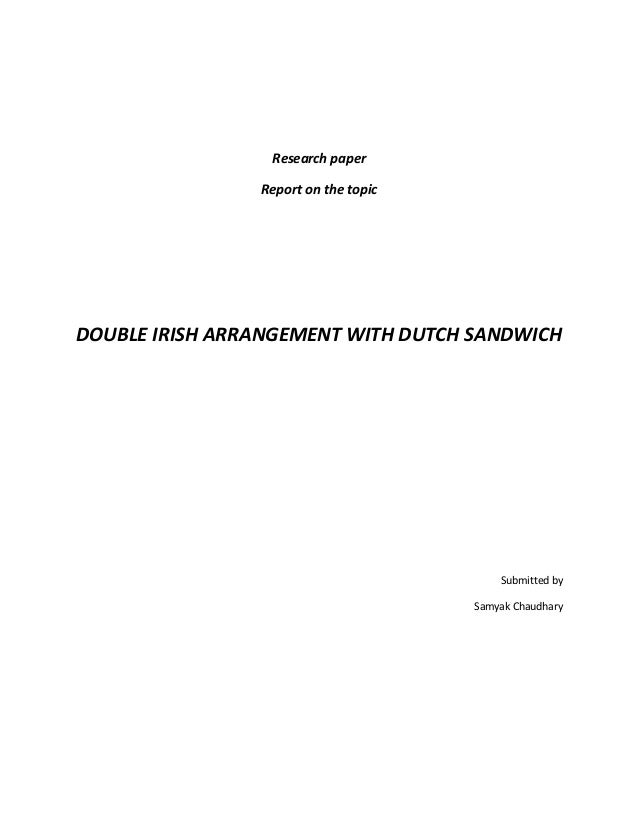 Research paper Report on the topic DOUBLE IRISH ARRANGEMENT WITH DUTCH SANDWICH Submitted by Samyak Chaudhary