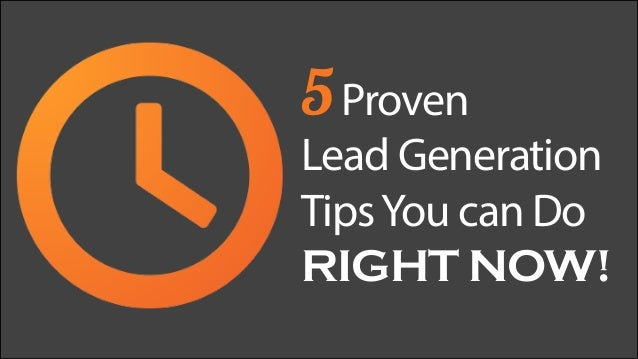5Proven Lead Generation TipsYou can Do RIGHT NOW!