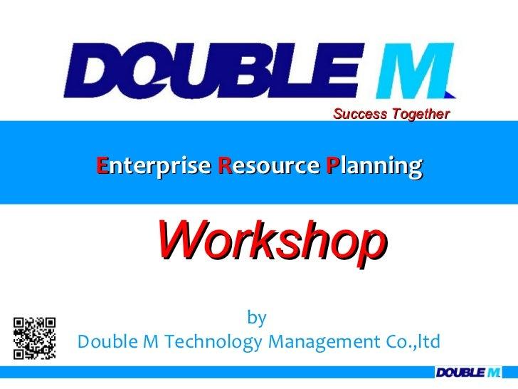 Success Together Enterprise Resource Planning       Workshop                 byDouble M Technology Management Co.,ltd