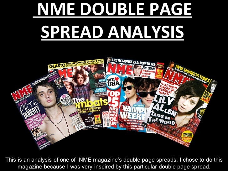 NME DOUBLE PAGE            SPREAD ANALYSISThis is an analysis of one of NME magazine's double page spreads. I chose to do ...
