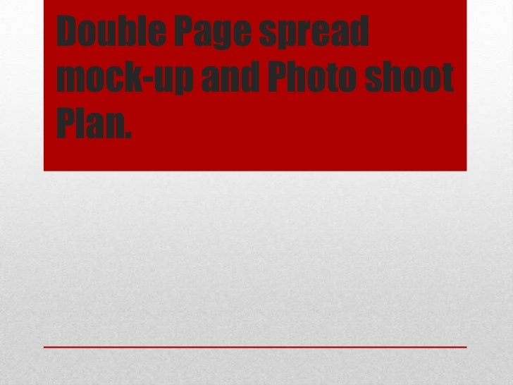 Double Page spreadmock-up and Photo shootPlan.