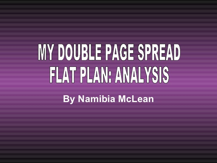 By Namibia McLean MY DOUBLE PAGE SPREAD  FLAT PLAN: ANALYSIS