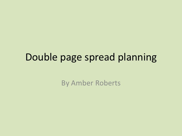 Double page spread planning <br />By Amber Roberts <br />