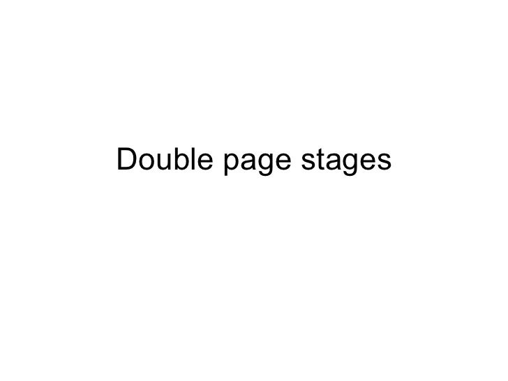 Double page stages