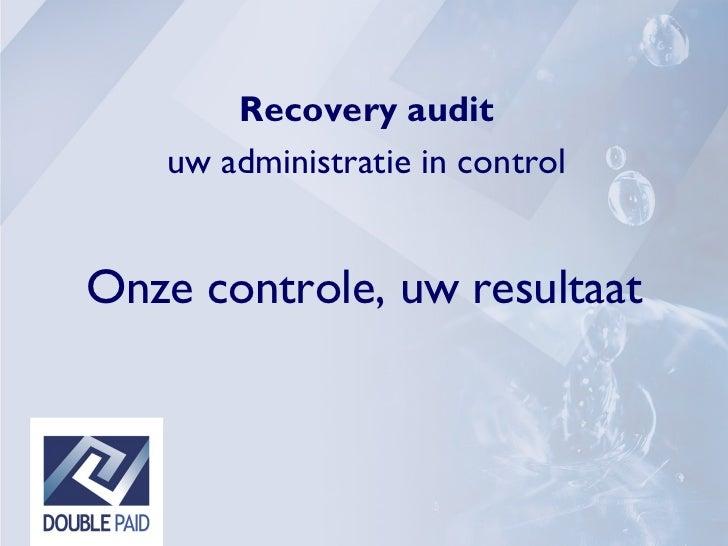 Onze controle, uw resultaat Recovery audit uw administratie in control