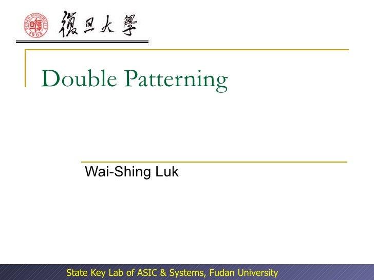 Double Patterning Wai-Shing Luk