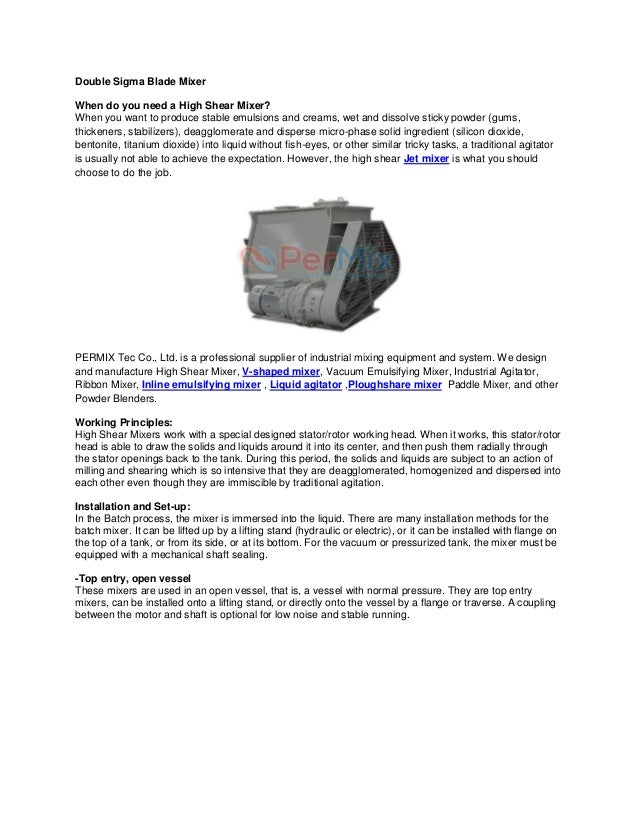 Double Sigma Blade Mixer When do you need a High Shear Mixer? When you want to produce stable emulsions and creams, wet an...