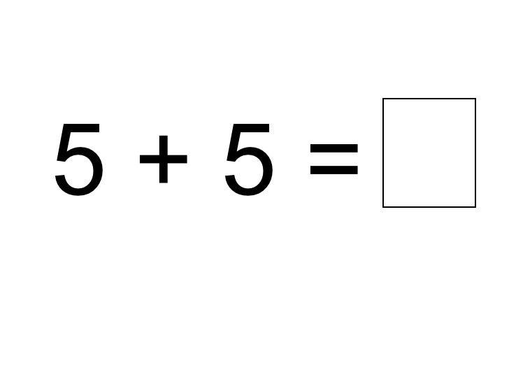 5 + 5 =