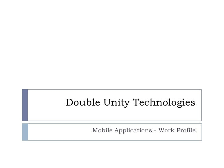 Double Unity Technologies<br />Mobile Applications - Work Profile<br />