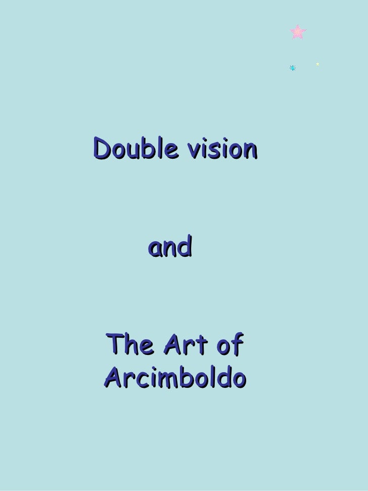 Double vision and  The Art of Arcimboldo