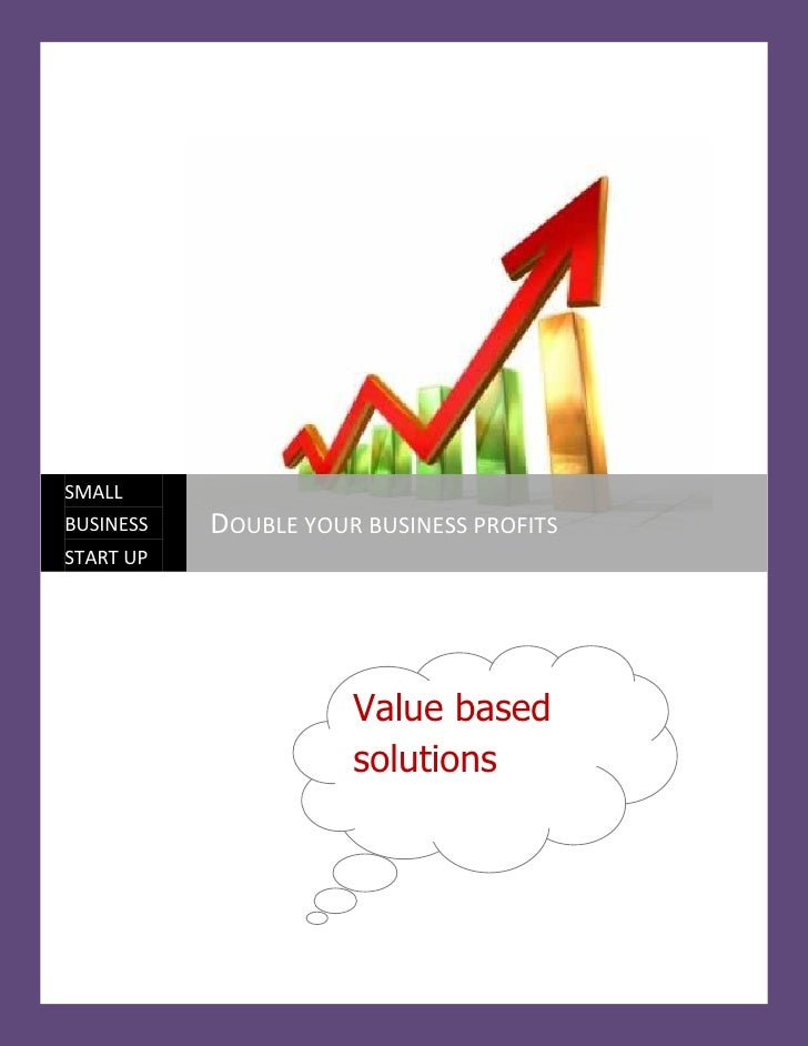 SMALLBUSINESS   DOUBLE YOUR BUSINESS PROFITSSTART UP                      Value based                      solutions