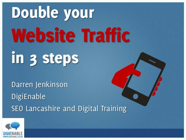 Double your Website Traffic in 3 steps Darren Jenkinson DigiEnable SEO Lancashire and Digital Training
