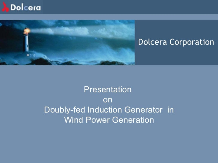 Dolcera Corporation Presentation  on  Doubly-fed Induction Generator  in Wind Power Generation