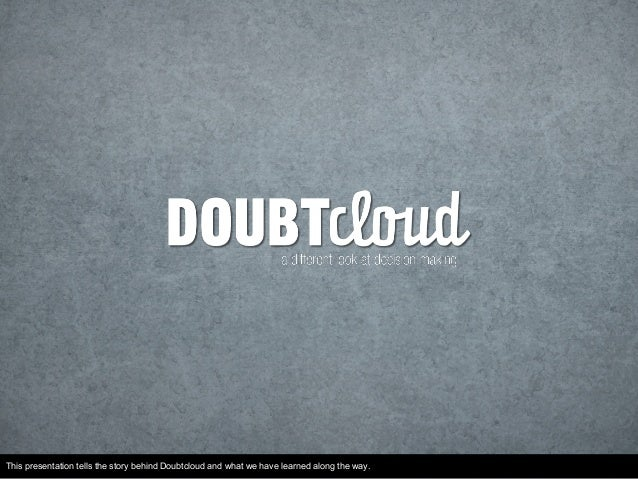 This presentation tells the story behind Doubtcloud and what we have learned along the way.