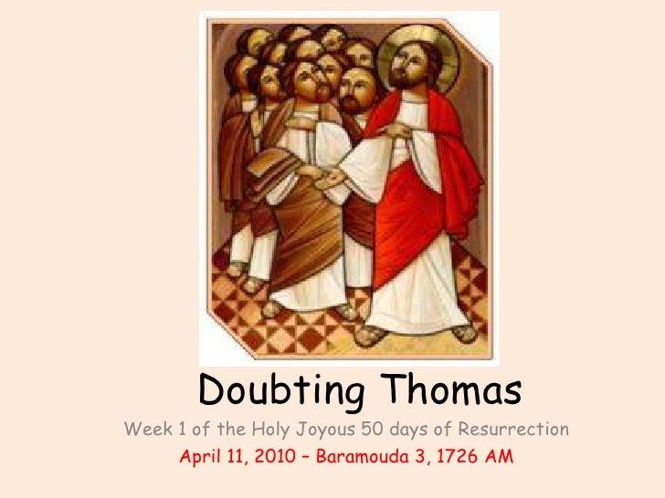 Doubting Thomas<br />Week 1 of the Holy Joyous 50 days of Resurrection<br />April 11, 2010 – Baramouda 3, 1726 AM<br />