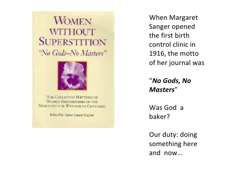 """When MargaretSanger openedthe first birthcontrol clinic in1916, the mottoof her journal was""""No Gods, NoMasters""""Was God aba..."""