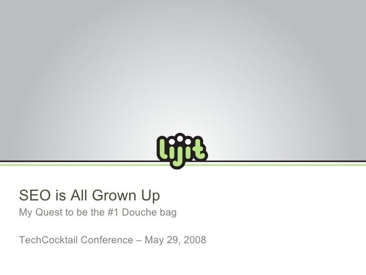 SEO is All Grown Up My Quest to be the #1 Douche bag TechCocktail Conference – May 29, 2008
