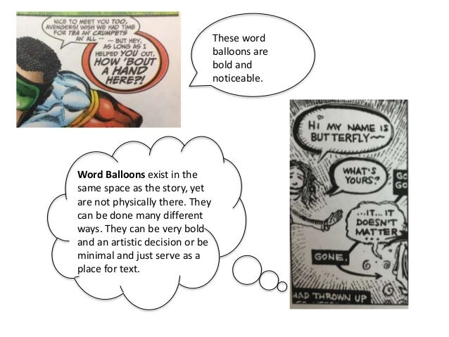 These word balloons are bold and noticeable. Word Balloons exist in the same space as the story, yet are not physically th...