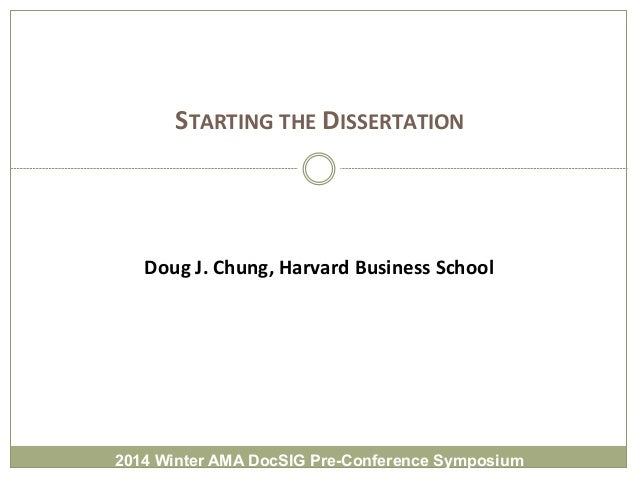 STARTING	   THE	   DISSERTATION	     Doug	   J.	   Chung,	   Harvard	   Business	   School	     2014 Winter AMA...