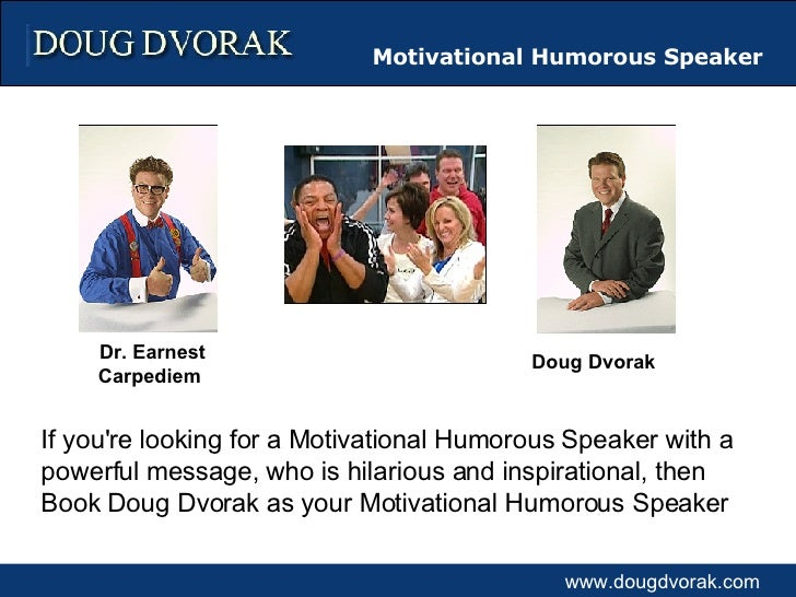 Doug Dvorak Dr. Earnest Carpediem   If you're looking for a Motivational Humorous Speaker with a powerful message, who is ...