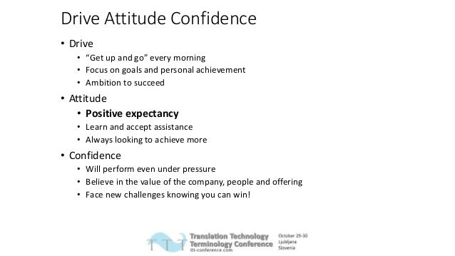 """Drive Attitude Confidence • Drive • """"Get up and go"""" every morning • Focus on goals and personal achievement • Ambition to ..."""